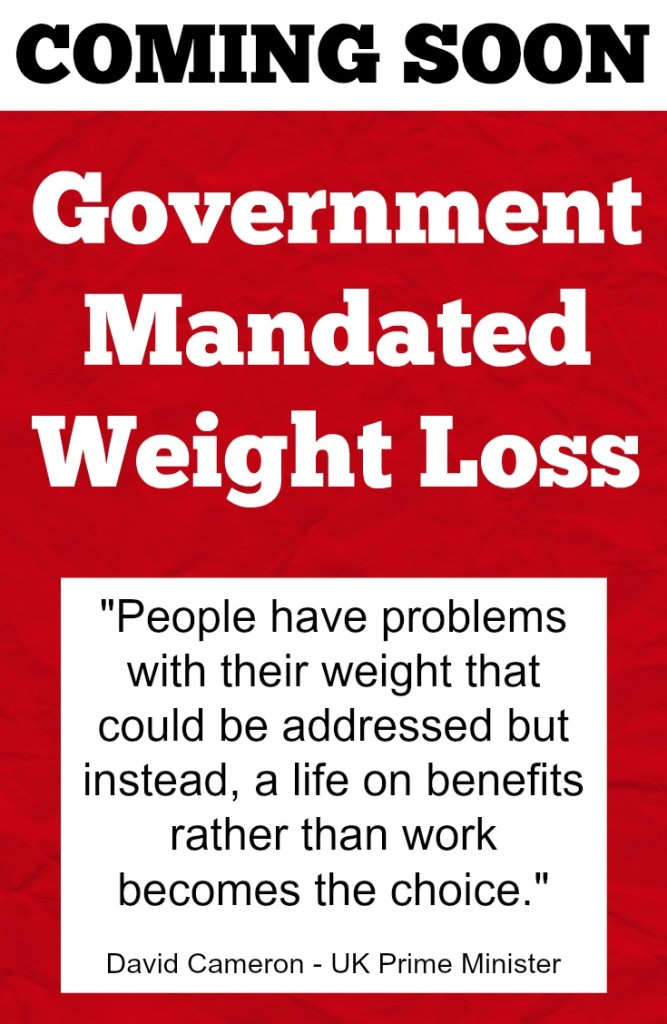 Coming Soon: Government Mandated Weight Loss care of @David_Cameron, UK Prime Minister